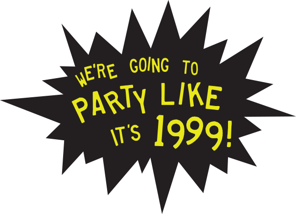 We're going to party like it's 1999!